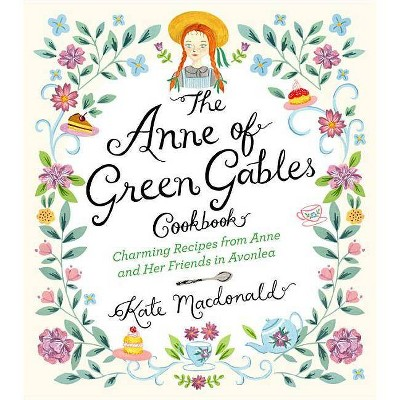 The Anne of Green Gables Cookbook - by  Kate MacDonald & L M Montgomery (Hardcover)