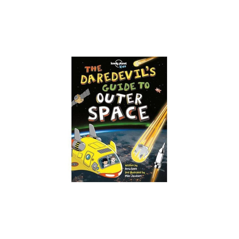 Lonely Planet Kids the Daredevil's Guide to Outer Space - (Paperback)