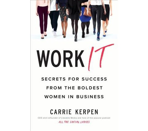 Work It : Secrets for Success from the Boldest Women in Business -  by Carrie Kerpen (Paperback) - image 1 of 1