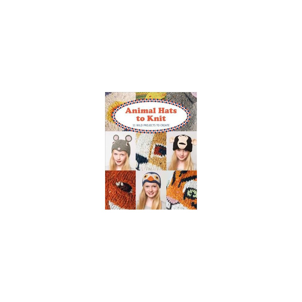 Animal Hats to Knit : 11 Wild Projects to Create - by Luise Roberts (Paperback)
