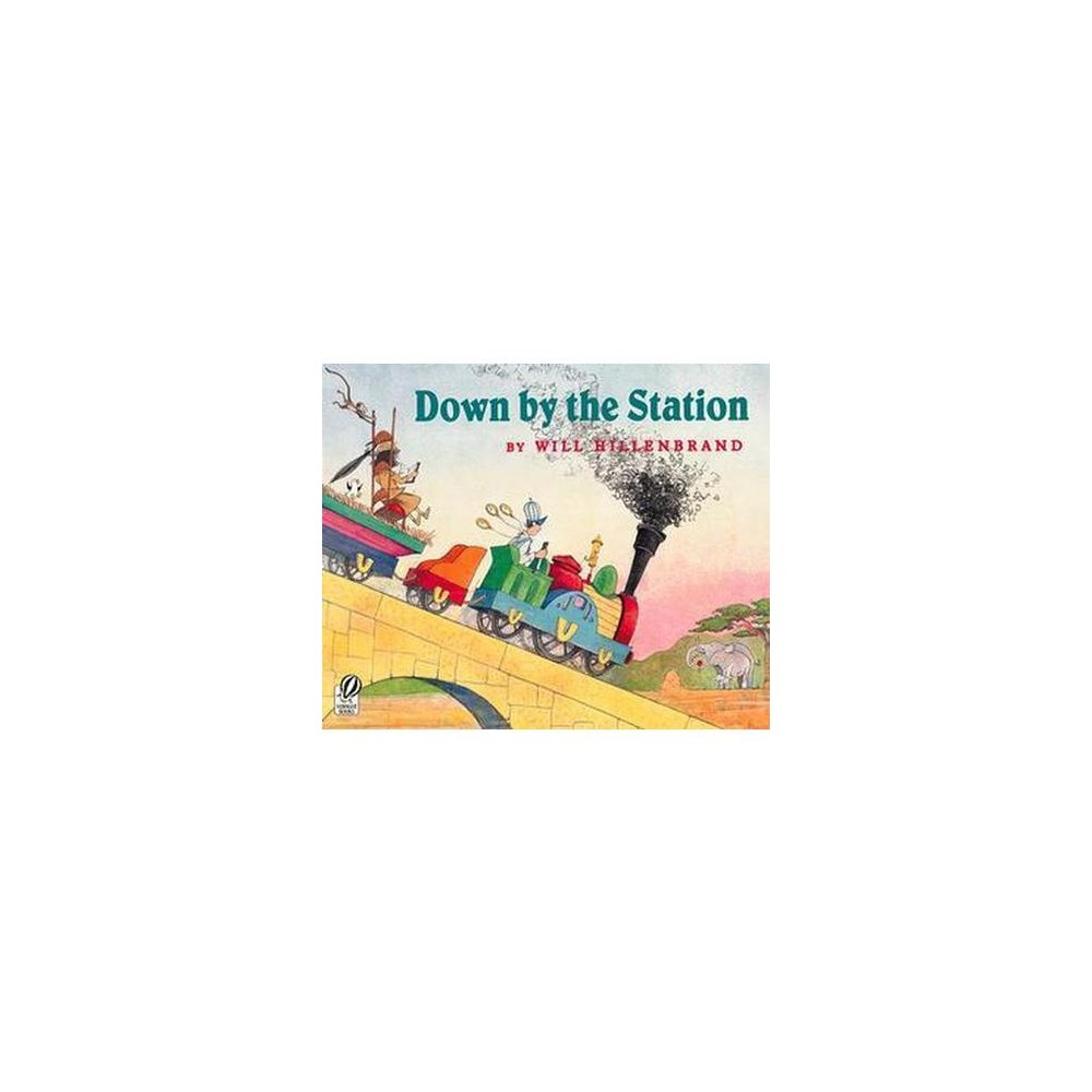 Down by the Station (Reprint) (Paperback) (Will Hillenbrand)