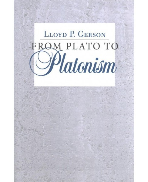 From Plato to Platonism -  Reprint by Lloyd P. Gerson (Paperback) - image 1 of 1