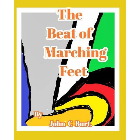 The Beat of Marching Feet. - by  John C Burt (Paperback) - image 1 of 1