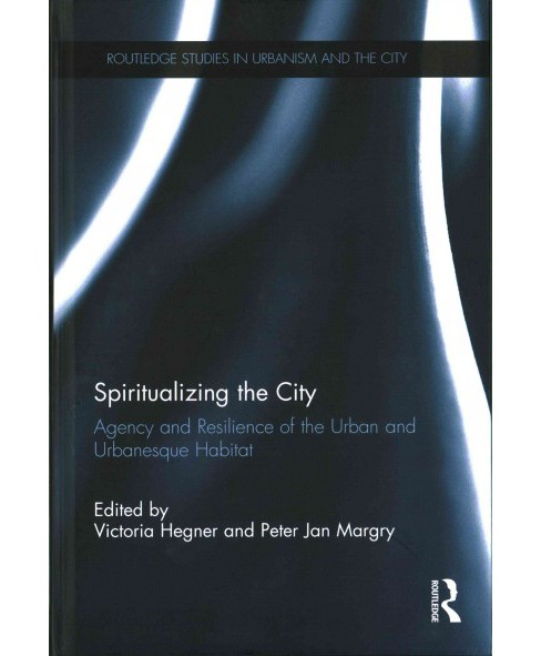 Spiritualizing the City : Agency and Resilience of the Urban and Urbanesque Habitat (Hardcover) - image 1 of 1