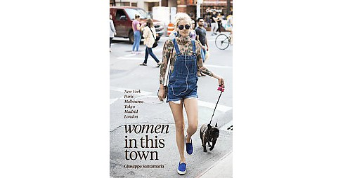 Women in This Town : New York, Paris, Melbourne, Tokyo, Madrid and London (Hardcover) (Giueseppe - image 1 of 1
