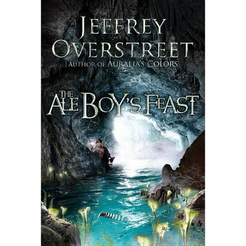 The Ale Boy's Feast - (Auralia Thread) by  Jeffrey Overstreet (Paperback) - image 1 of 1