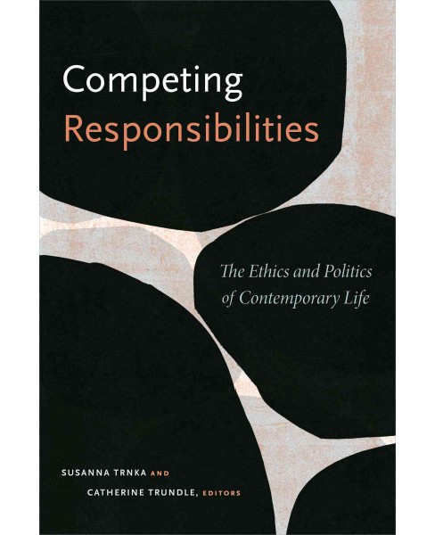 Competing Responsibilities : The Ethics and Politics of Contemporary Life (Hardcover) - image 1 of 1
