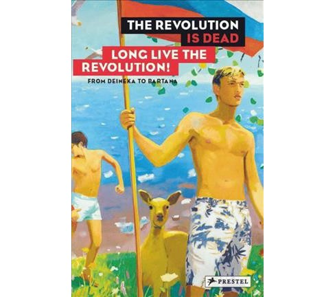 Revolution Is Dead Long Live the Revolution! : From Malevich to Judd, from Deineka to Bartana - image 1 of 1