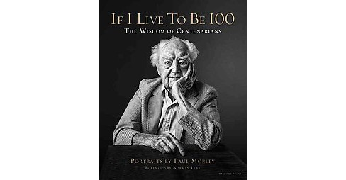 If I Live to Be 100 : The Wisdom of Centenarians (Hardcover) (Allison  Milionis) - image 1 of 1