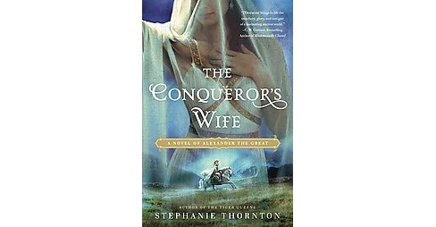 Conqueror's Wife : A Novel of Alexander the Great (Paperback) (Stephanie Thornton) - image 1 of 1