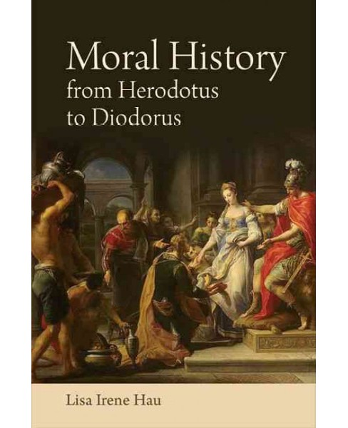 Moral History from Herodotus to Diodorus Siculus (Hardcover) (Lisa Irene Hau) - image 1 of 1
