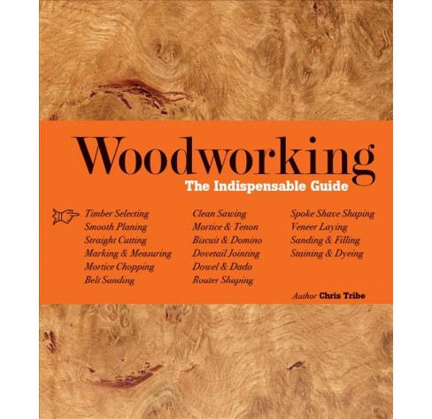 Woodworking : The Indispensable Guide (Paperback) (Chris Tribe) - image 1 of 1