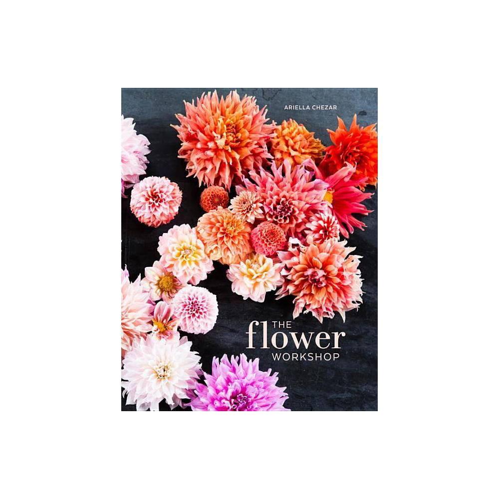 The Flower Workshop By Ariella Chezar Julie Michaels Hardcover