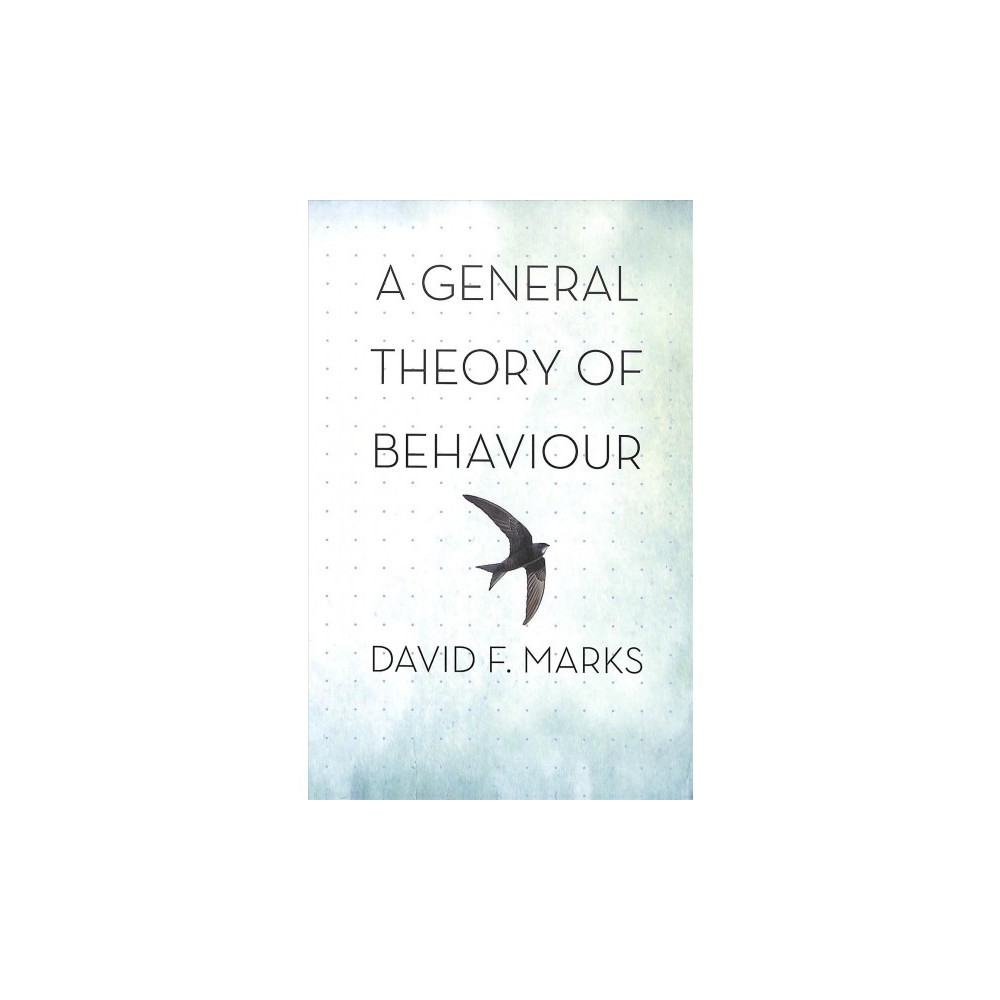 General Theory of Behaviour - (Sage Swifts) by David F. Marks (Hardcover)