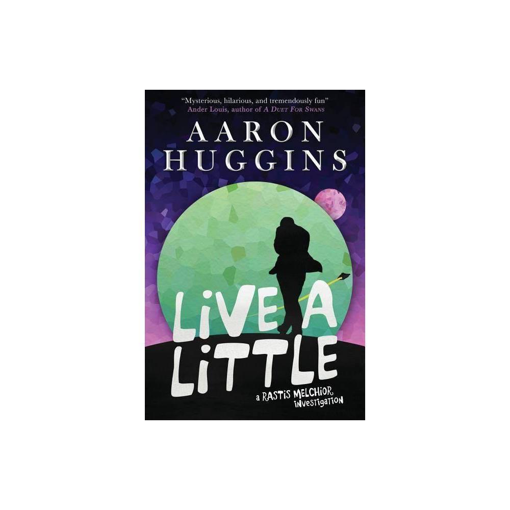 Live A Little Rastis Melchior By Aaron Huggins Paperback