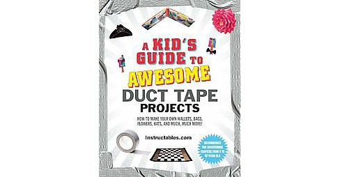 Kid's Guide to Awesome Duct Tape Projects : How to Make Your Own Wallets, Bags, Flowers, Hats, and Much, - image 1 of 1