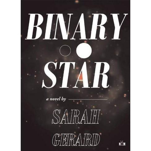 Binary Star - by  Sarah Gerard (Paperback) - image 1 of 1