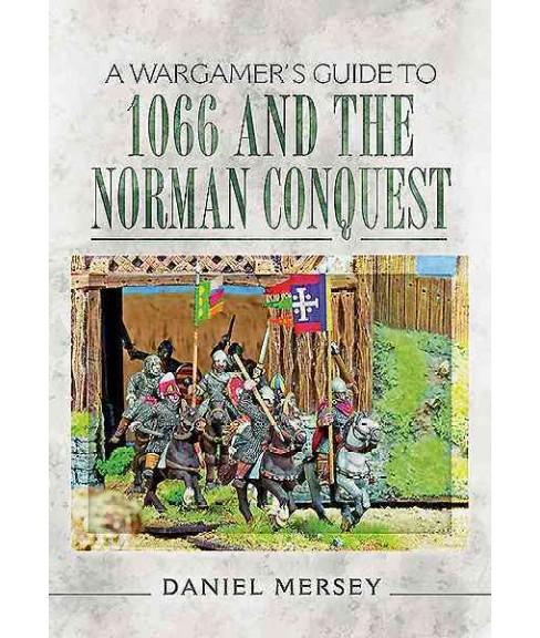 Wargamer's Guide to 1066 and the Norman Conquest (Paperback) (Daniel Mersey) - image 1 of 1
