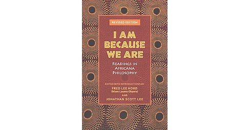 I Am Because We Are : Readings in Africana Philosophy (Revised) (Paperback) - image 1 of 1