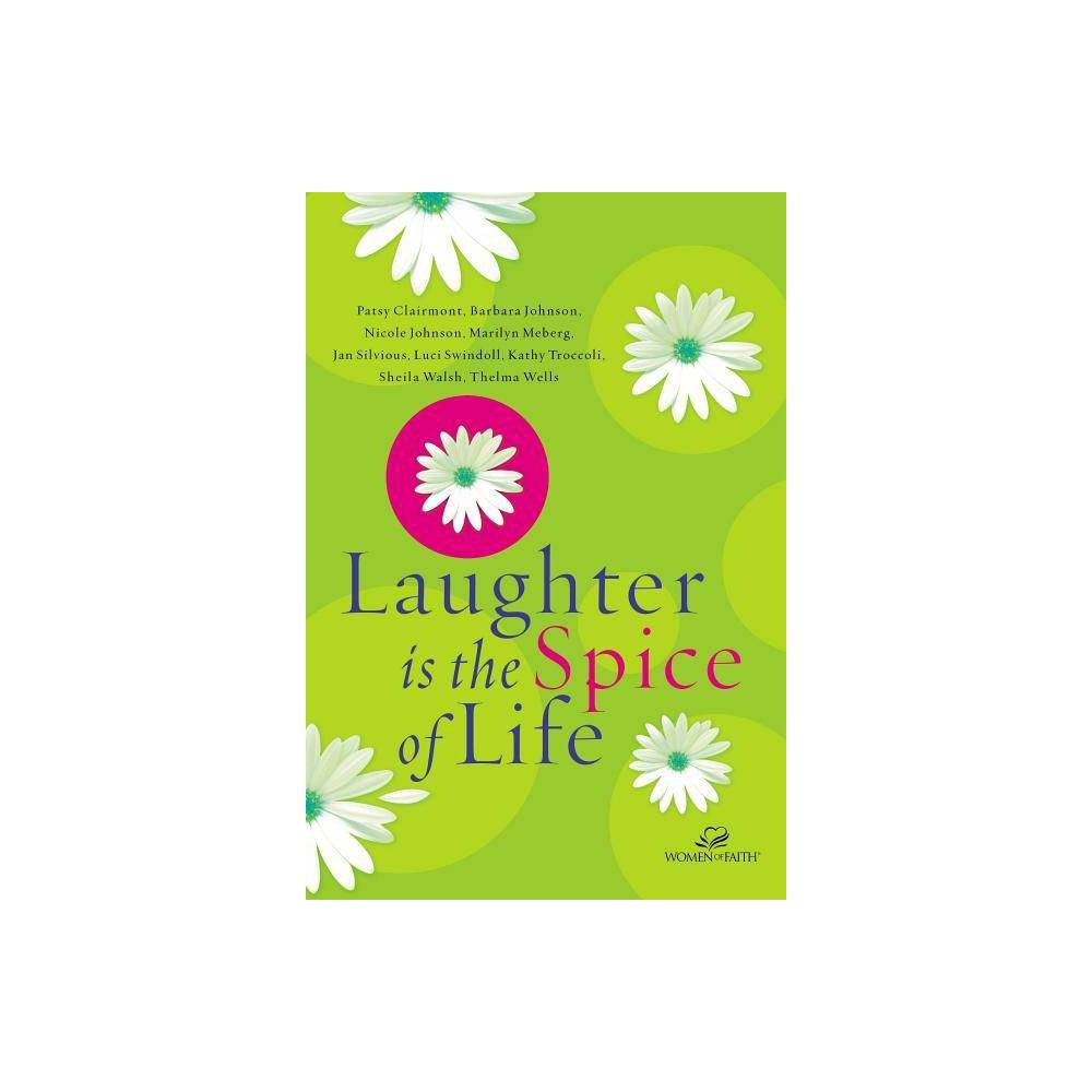 Laughter Is The Spice Of Life Women Of Faith Thomas Nelson By Women Of Faith Paperback