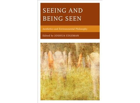 Seeing and Being Seen : Aesthetics and Environmental Philosophy -  (Hardcover) - image 1 of 1