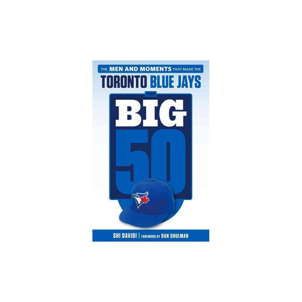 Toronto Blue Jays : The Men and Moments That Made the Toronto Blue Jays (Paperback) (Shi Davidi)