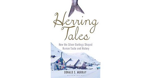 Herring Tales : How the Silver Darlings Shaped Human Taste and History (Hardcover) (Donald S. Murray) - image 1 of 1