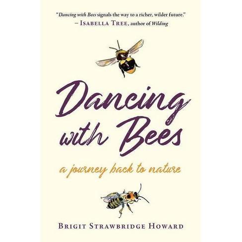 Dancing with Bees - by  Brigit Strawbridge Howard (Hardcover) - image 1 of 1