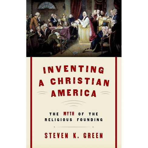 Inventing a Christian America - by  Steven K Green (Paperback) - image 1 of 1