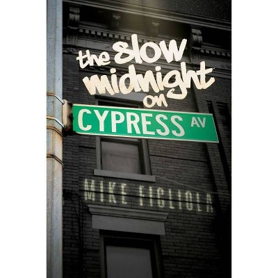 The Slow Midnight on Cypress Avenue - by  Mike Figliola (Paperback)