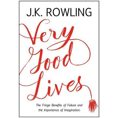 Very Good Lives - by  J K Rowling (Hardcover)
