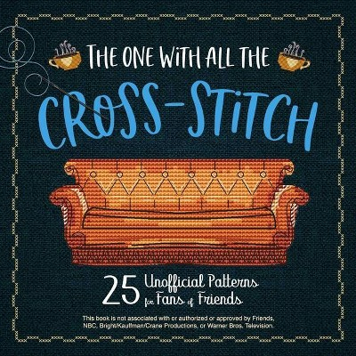 The One with All the Cross-Stitch - by  Editors Of Ulysses Press (Paperback)