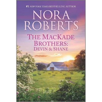 The Mackade Brothers: Devin & Shane - by Nora Roberts (Paperback)