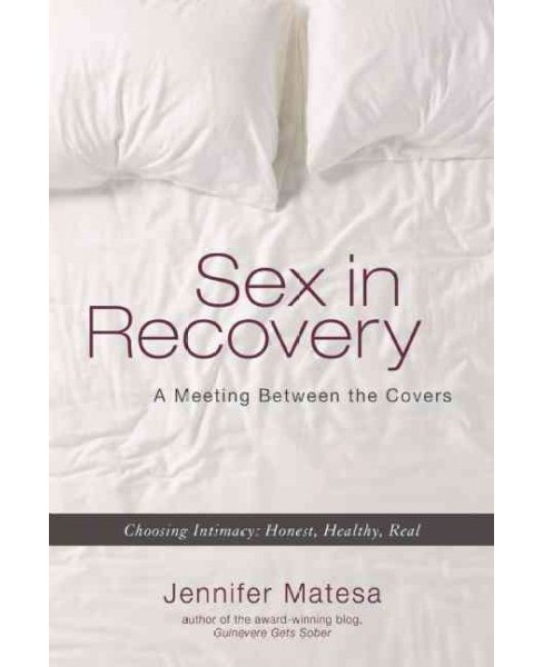 Sex in Recovery : A Meeting Between the Covers (Paperback) (Jennifer Matesa) - image 1 of 1