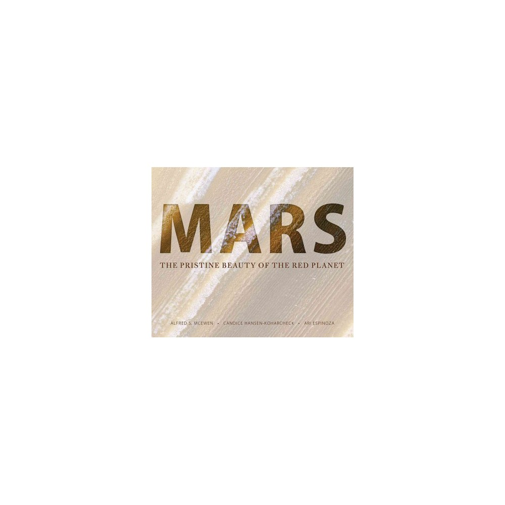 Mars : The Pristine Beauty of the Red Planet - (Hardcover)