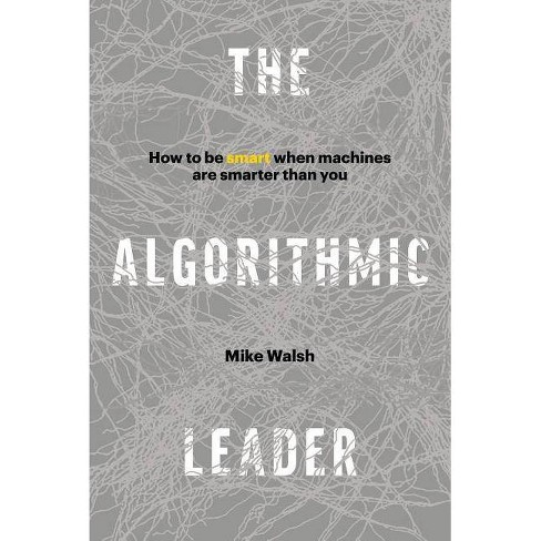 The Algorithmic Leader - by  Mike Walsh (Hardcover) - image 1 of 1