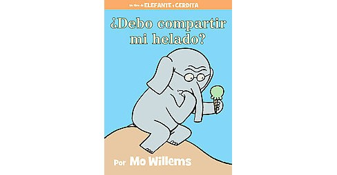 Debo compartir mi helado? / Must I Share My Ice Cream? (Hardcover) (Mo Willems) - image 1 of 1