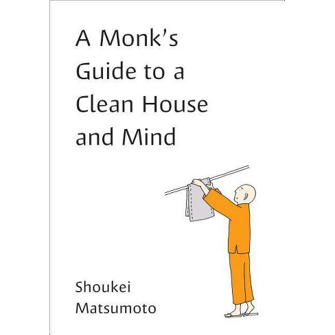 A Monk's Guide to a Clean House and Mind - by  Shoukei Matsumoto (Paperback) - image 1 of 1