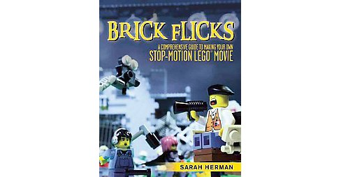 Brick Flicks : A Comprehensive Guide to Making Your Own Stop-Motion Lego Movies (Paperback) (Sarah - image 1 of 1