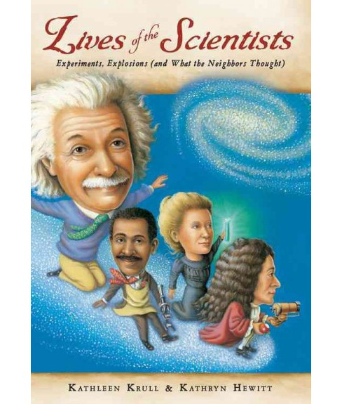 Lives of the Scientists : Experiments, Explosions and What the Neighbors Thought (Reprint) (Paperback) - image 1 of 1