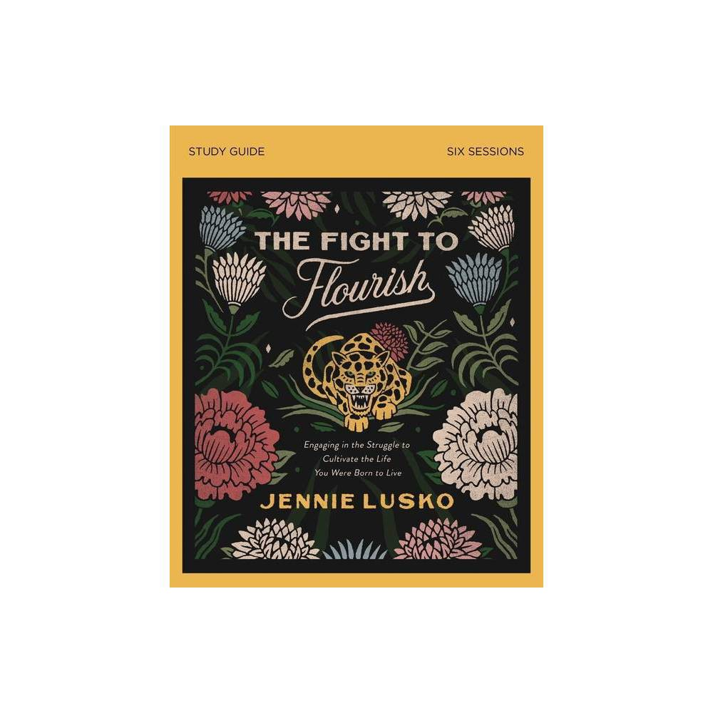 The Fight To Flourish Study Guide By Jennie Lusko Paperback