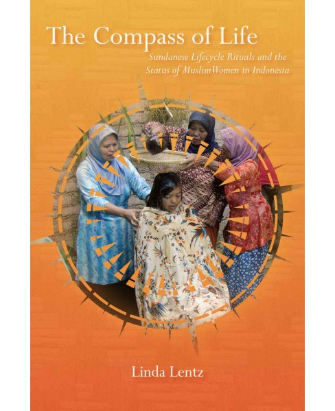 Compass of Life : Sundanese Lifecycle Rituals and the Status of Muslim Women in Indonesia (Paperback) - image 1 of 1