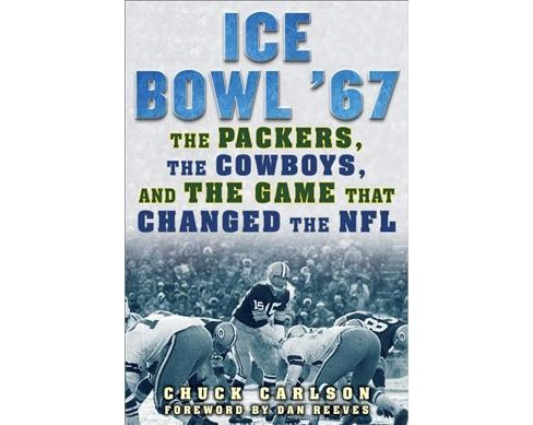 Ice Bowl '67 : The Packers, the Cowboys, and the Game That Changed the NFL -  (Hardcover) - image 1 of 1