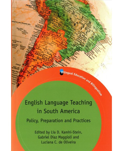 English Language Teaching in South America : Policy, Preparation and Practices (Hardcover) - image 1 of 1