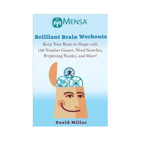 Mensa's Brilliant Brain Workouts : Keep Your Brain in Shape with 100 Number  Games, Riddles, Perplexing