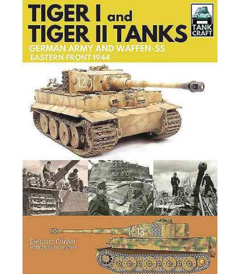 Tiger I and Tiger II Tanks : German Army and Waffen-SS Eastern Front 1944 (Paperback) (Dennis Oliver) - image 1 of 1