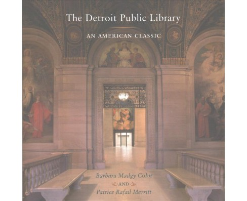 Detroit Public Library : An American Classic (Hardcover) (Barbara Madgy Cohn & Patrice Rafail Merritt) - image 1 of 1