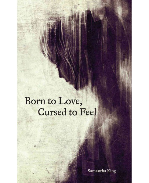 Born to Love, Cursed to Feel (Paperback) (Samantha King) - image 1 of 1
