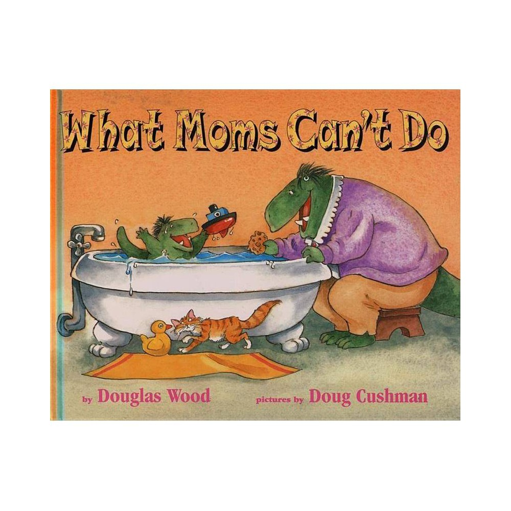 What Moms Can T Do By Douglas Wood Hardcover