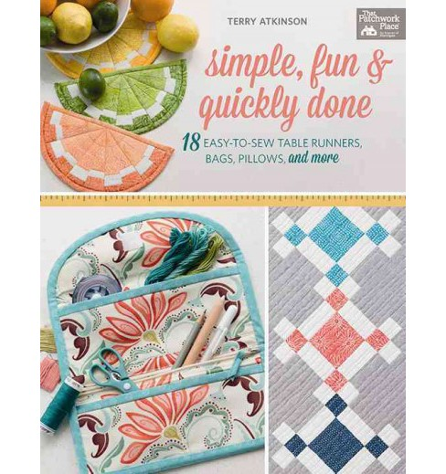 Simple, fun & quickly done : 18 Easy-to-Sew Table Runners, Bags, Pillows, and More (Paperback) (Terry - image 1 of 1